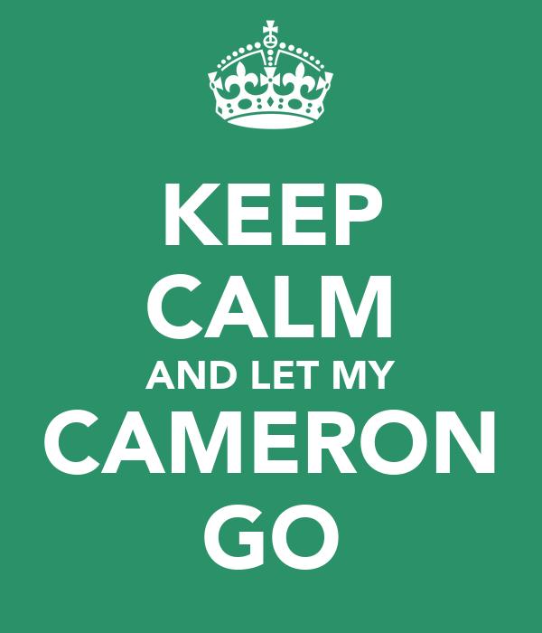 KEEP CALM AND LET MY CAMERON GO