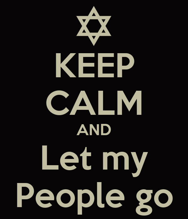 KEEP CALM AND Let my People go