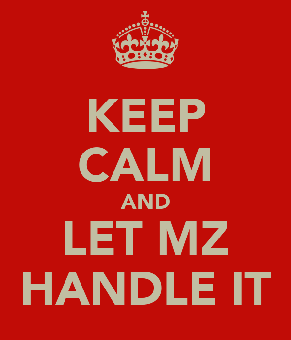 KEEP CALM AND LET MZ HANDLE IT