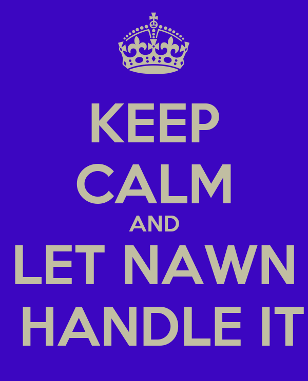 KEEP CALM AND LET NAWN  HANDLE IT
