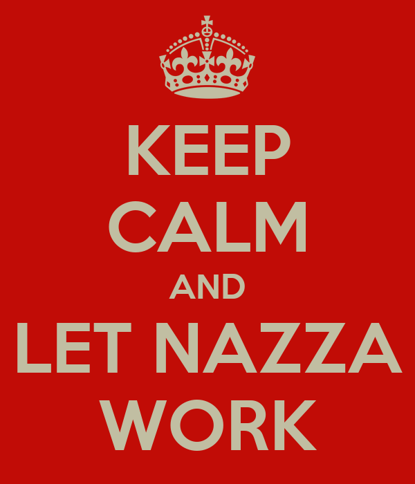 KEEP CALM AND LET NAZZA WORK