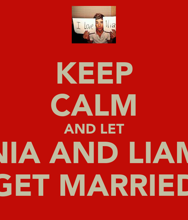 KEEP CALM AND LET NIA AND LIAM GET MARRIED