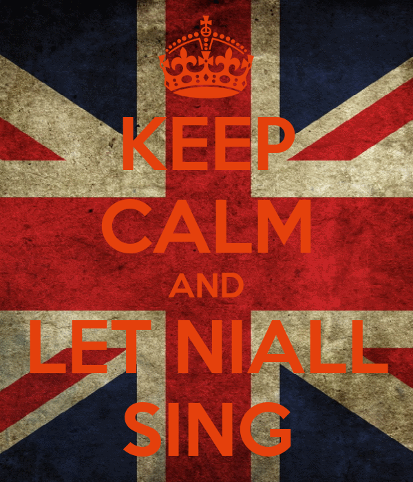 KEEP CALM AND LET NIALL SING