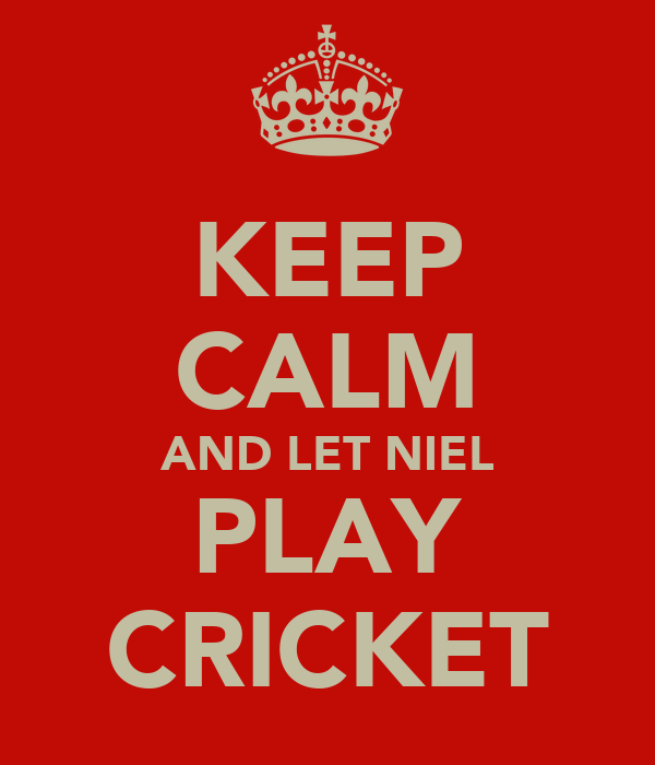 KEEP CALM AND LET NIEL PLAY CRICKET