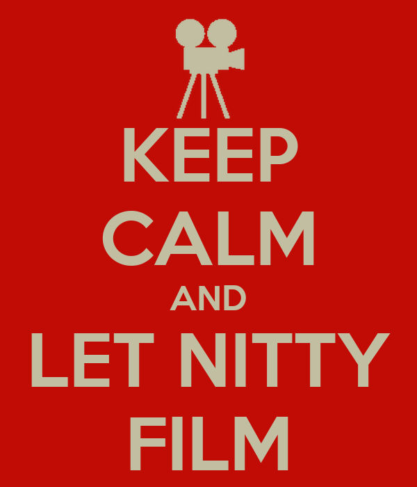 KEEP CALM AND LET NITTY FILM