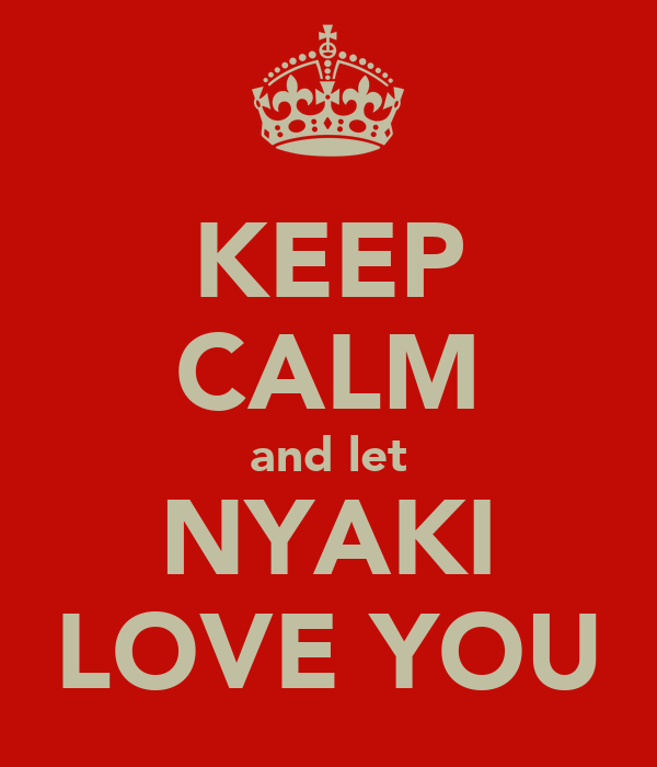 KEEP CALM and let NYAKI LOVE YOU