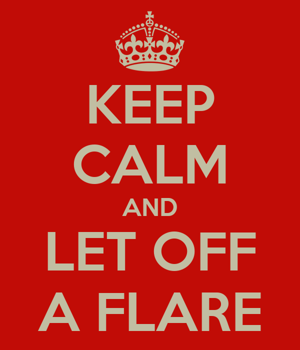 KEEP CALM AND LET OFF A FLARE