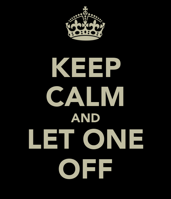 KEEP CALM AND LET ONE OFF