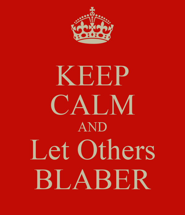 KEEP CALM AND Let Others BLABER