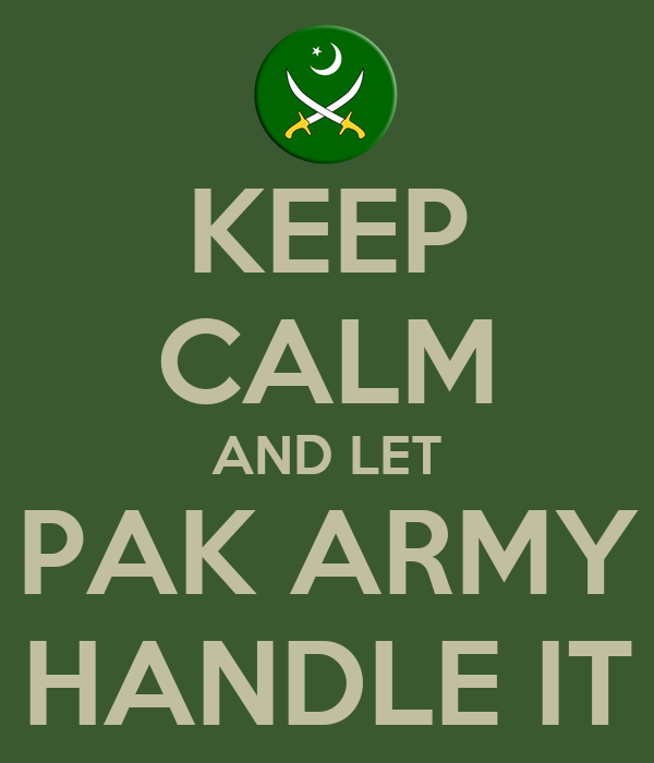 KEEP CALM AND LET PAK ARMY HANDLE IT