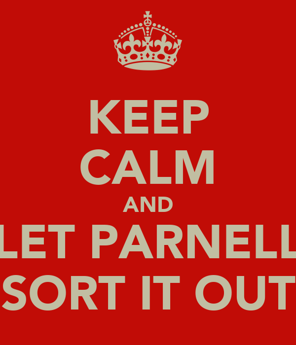 KEEP CALM AND LET PARNELL SORT IT OUT