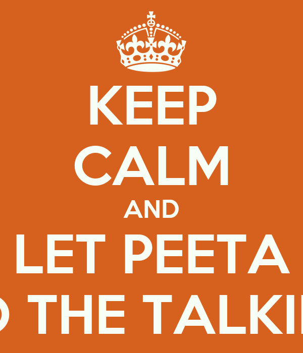 KEEP CALM AND LET PEETA DO THE TALKING