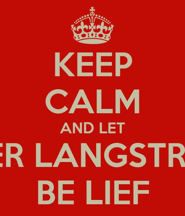 KEEP CALM AND LET PETER LANGSTRAAT BE LIEF