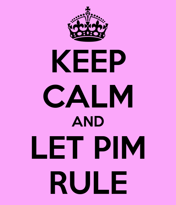 KEEP CALM AND LET PIM RULE
