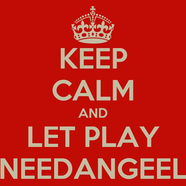 KEEP CALM AND LET PLAY NEEDANGEEL