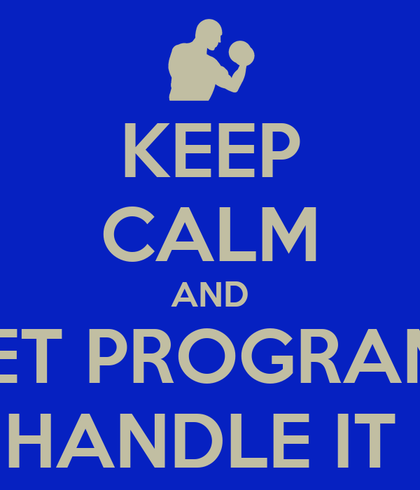 KEEP CALM AND LET PROGRAM  HANDLE IT