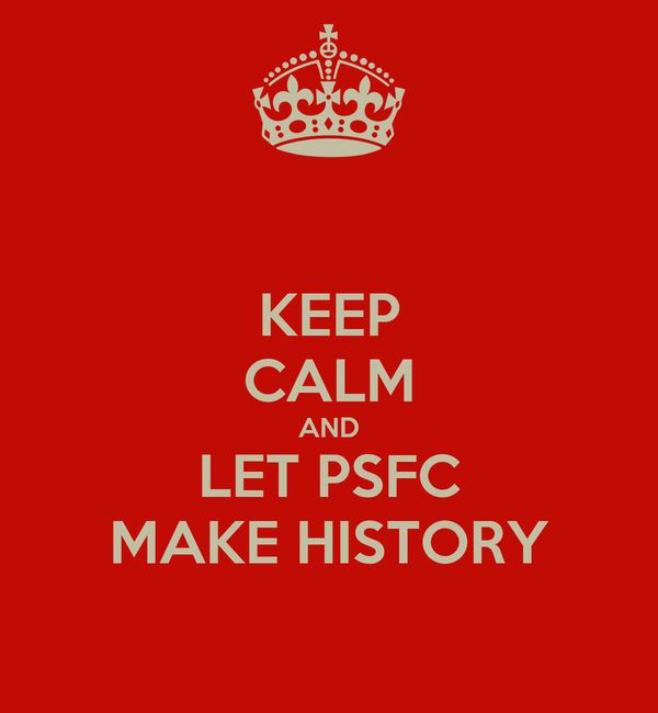 KEEP CALM AND LET PSFC MAKE HISTORY