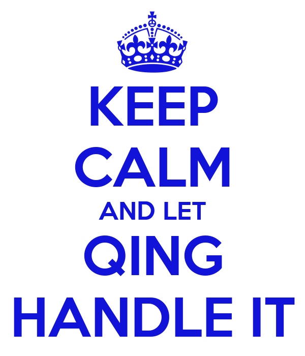 KEEP CALM AND LET QING HANDLE IT