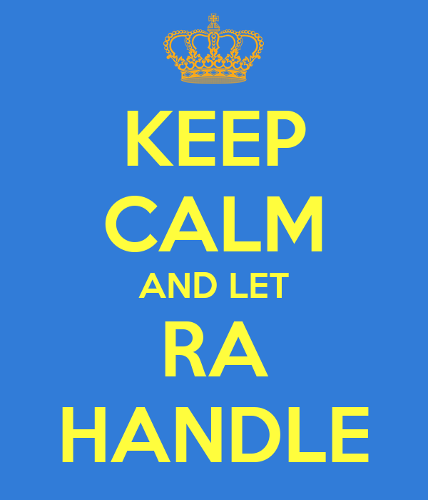 KEEP CALM AND LET RA HANDLE