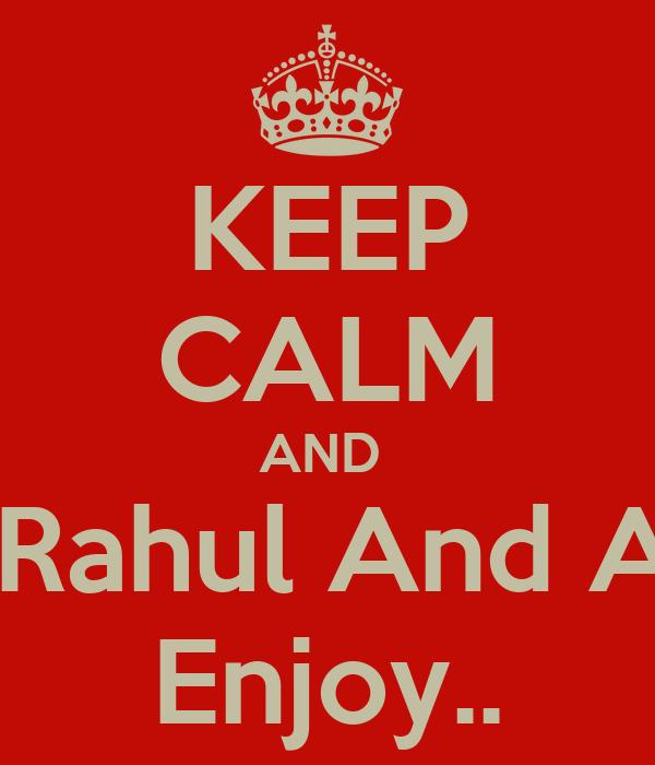 KEEP CALM AND  Let Rahul And Anju  Enjoy..