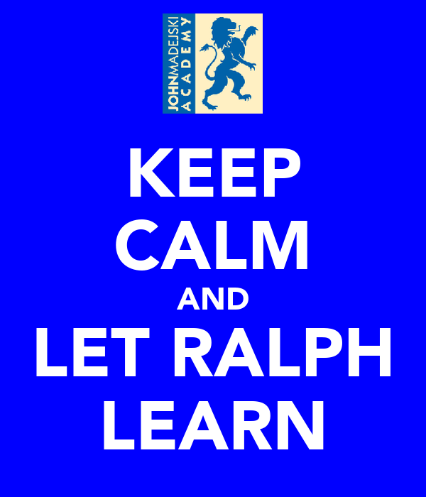 KEEP CALM AND LET RALPH LEARN