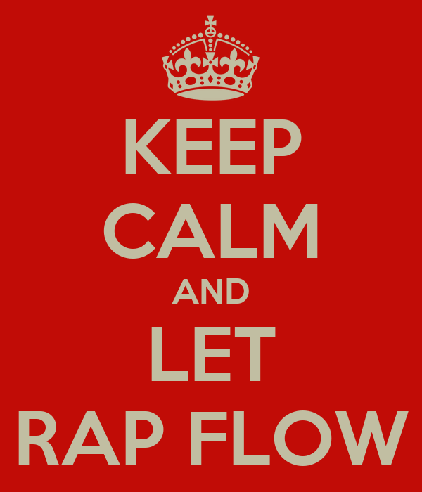 KEEP CALM AND LET RAP FLOW