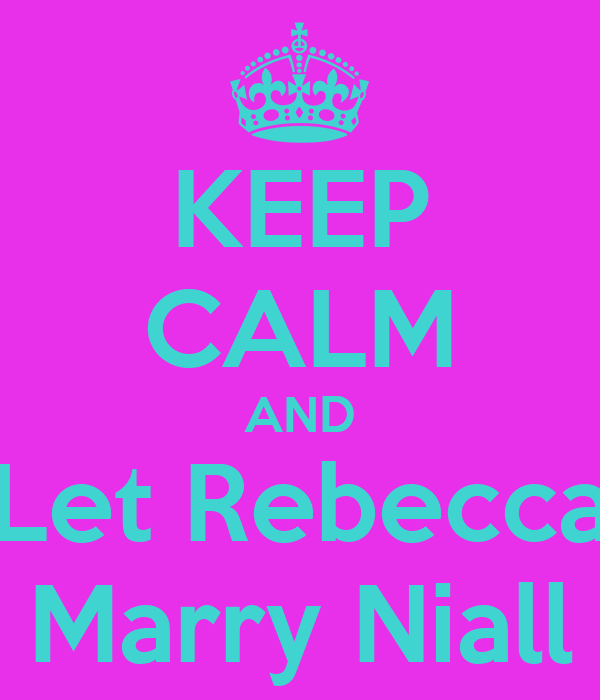 KEEP CALM AND Let Rebecca Marry Niall