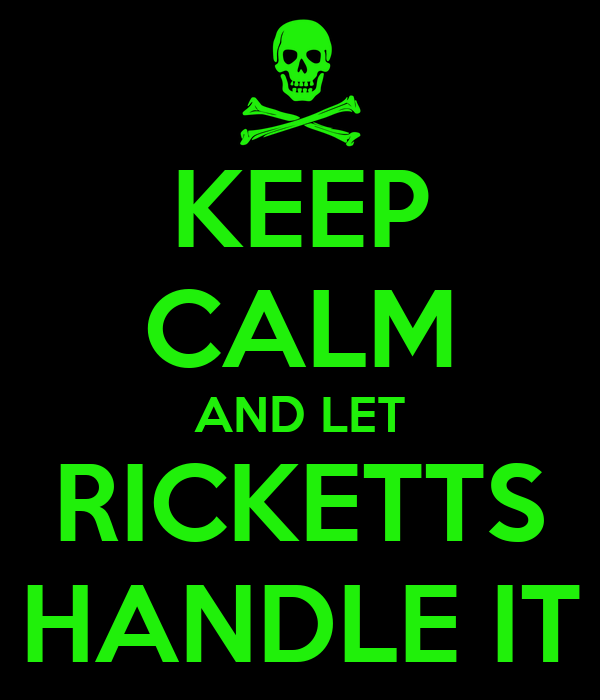 KEEP CALM AND LET RICKETTS HANDLE IT