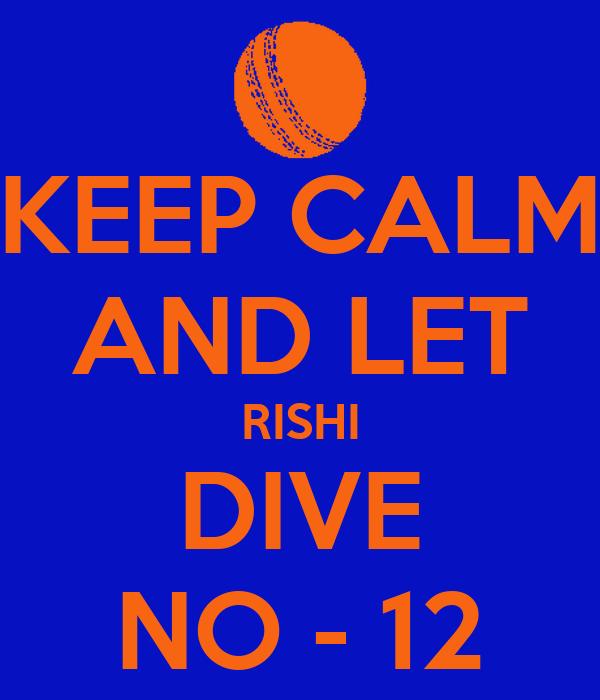 KEEP CALM AND LET RISHI DIVE NO - 12