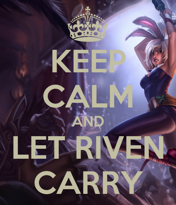 KEEP CALM AND LET RIVEN CARRY