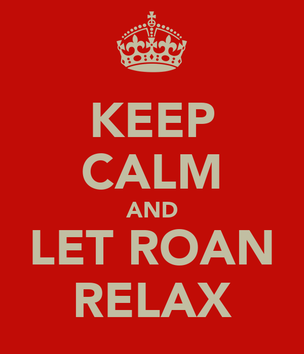 KEEP CALM AND LET ROAN RELAX