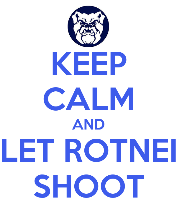 KEEP CALM AND LET ROTNEI SHOOT
