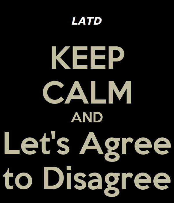 KEEP CALM AND Let's Agree to Disagree