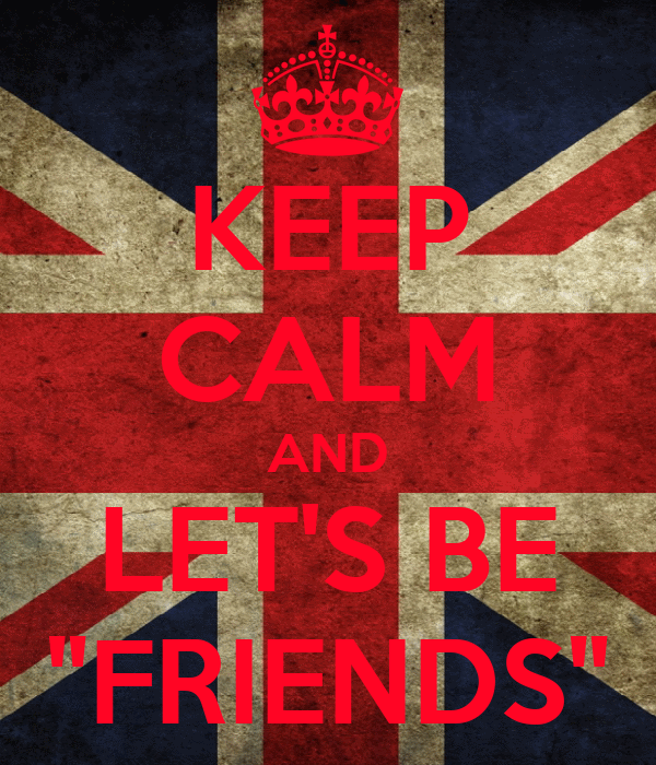 "KEEP CALM AND LET'S BE ""FRIENDS"""