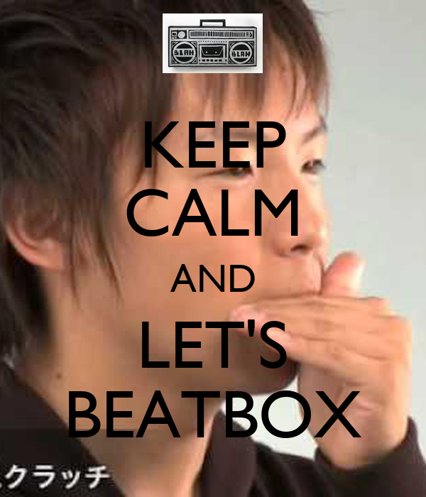 KEEP CALM AND LET'S BEATBOX