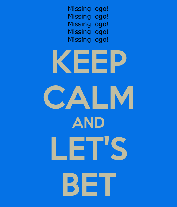 KEEP CALM AND LET'S BET
