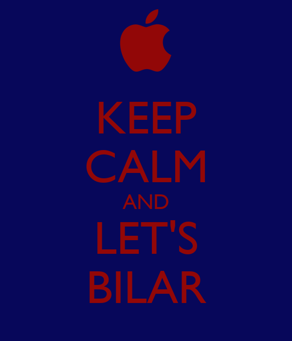 KEEP CALM AND LET'S BILAR