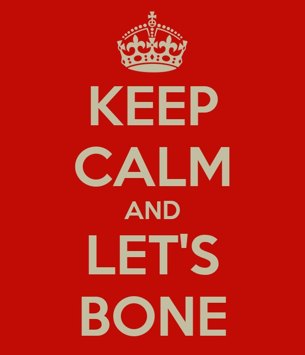KEEP CALM AND LET'S BONE