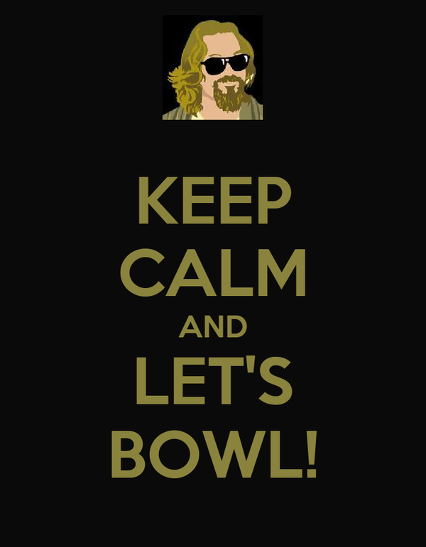 KEEP CALM AND LET'S BOWL!