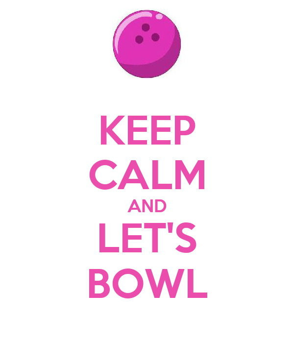 KEEP CALM AND LET'S BOWL