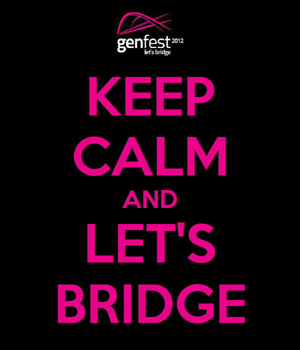KEEP CALM AND LET'S BRIDGE