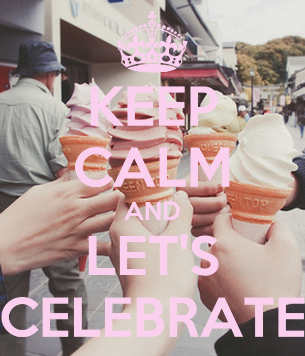 KEEP CALM AND LET'S CELEBRATE