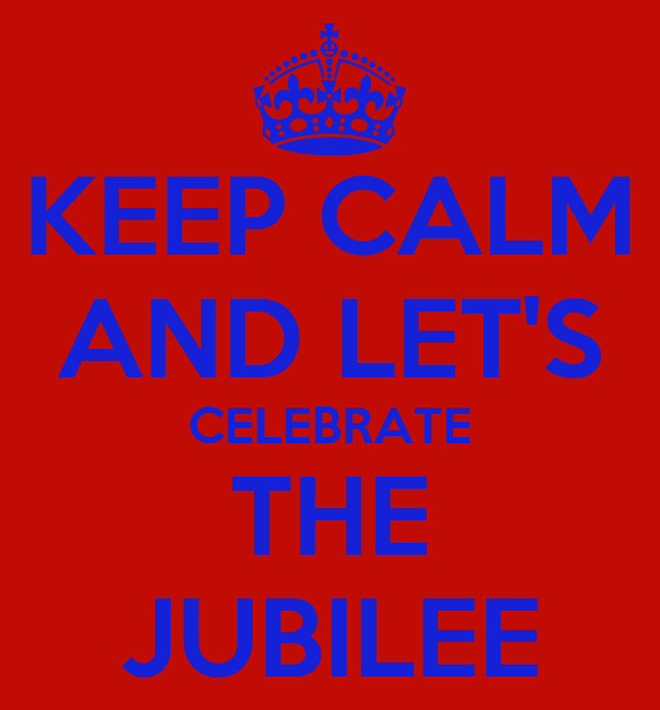 KEEP CALM AND LET'S CELEBRATE THE JUBILEE