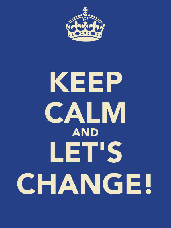 KEEP CALM AND LET'S CHANGE!