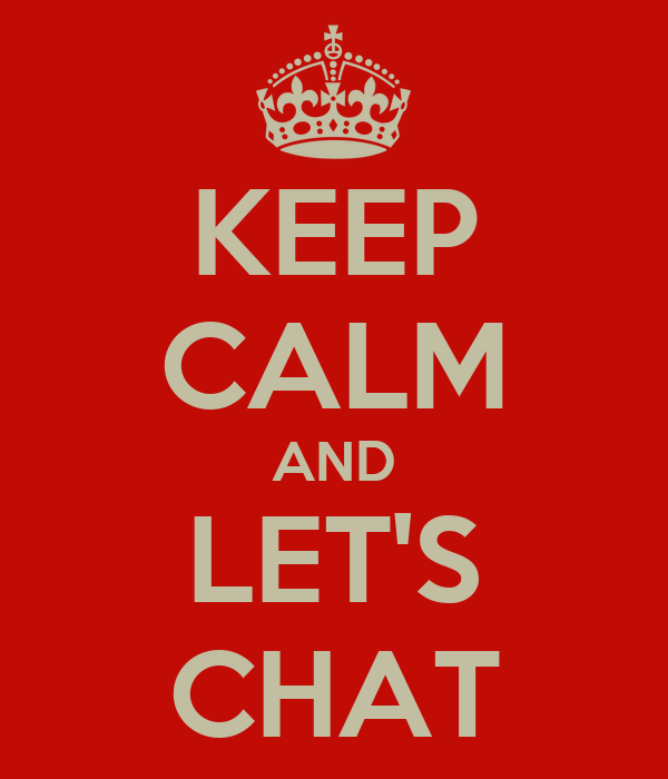KEEP CALM AND LET'S CHAT