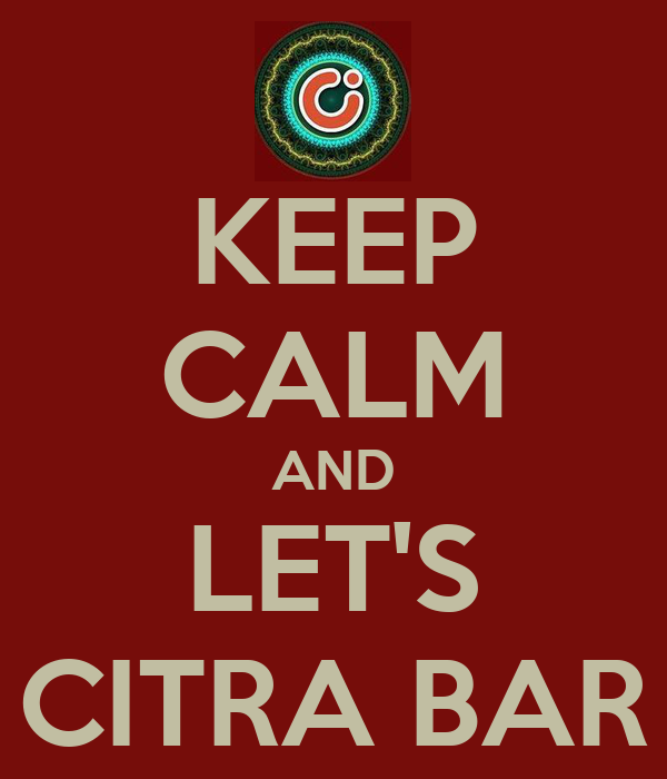 KEEP CALM AND LET'S CITRA BAR