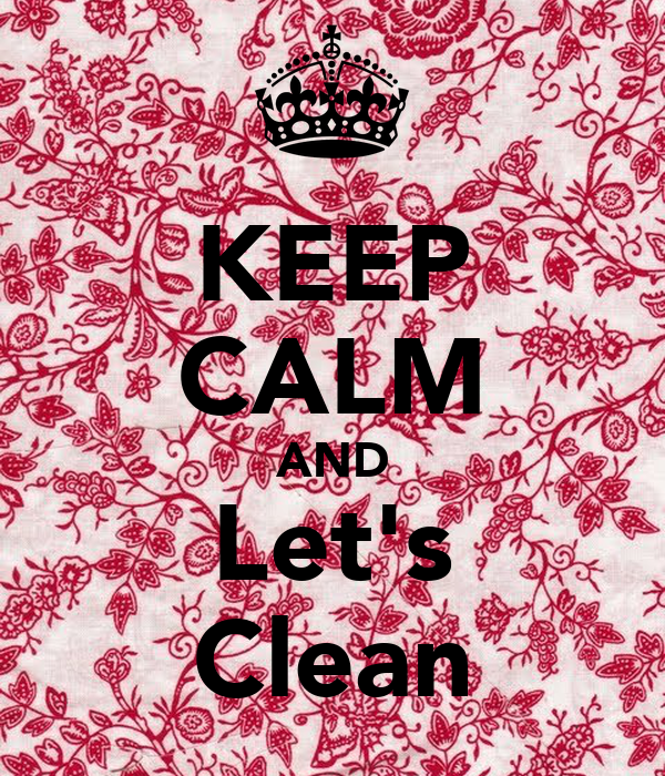 KEEP CALM AND Let's Clean