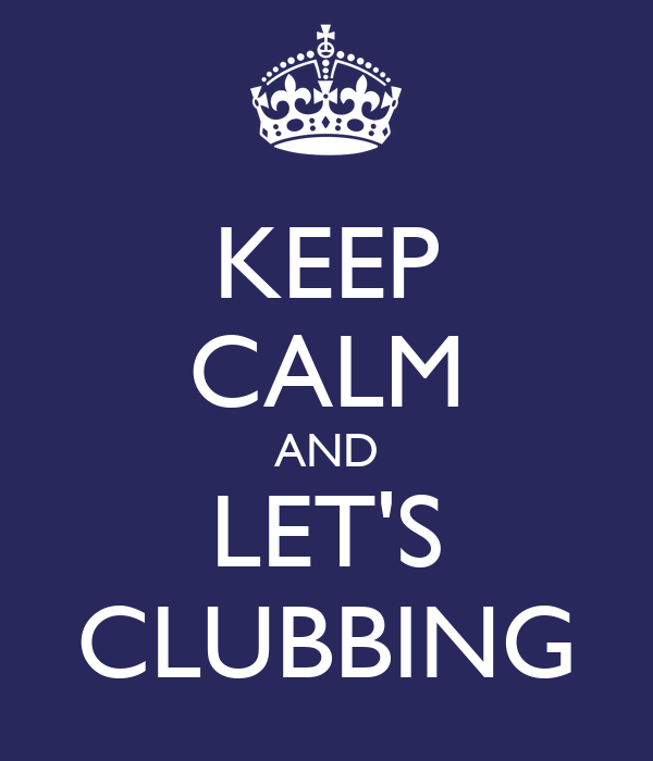 KEEP CALM AND LET'S CLUBBING