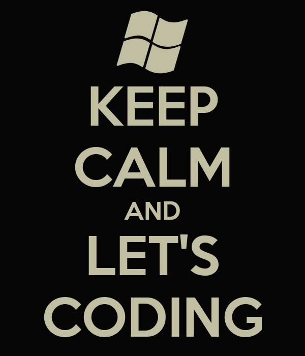 KEEP CALM AND LET'S CODING