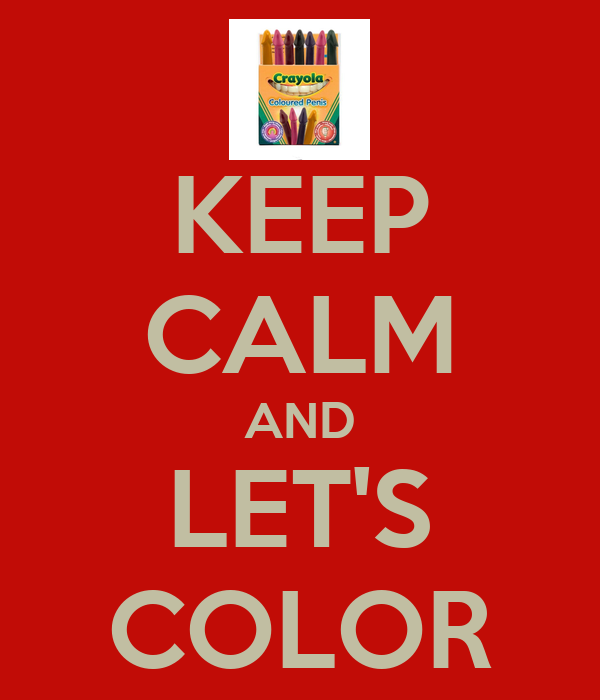 KEEP CALM AND LET'S COLOR